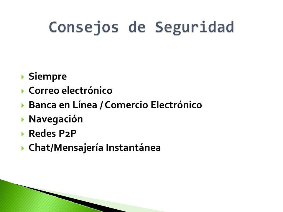 Siempre Correo electrónico Banca en Línea / Comercio Electrónico Navegación Redes P2P Chat/Mensajería Instantánea