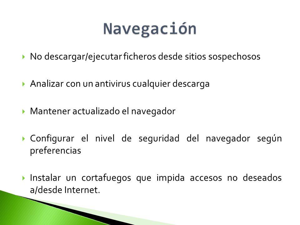 No descargar/ejecutar ficheros desde sitios sospechosos Analizar con un antivirus cualquier descarga Mantener actualizado el navegador Configurar el n