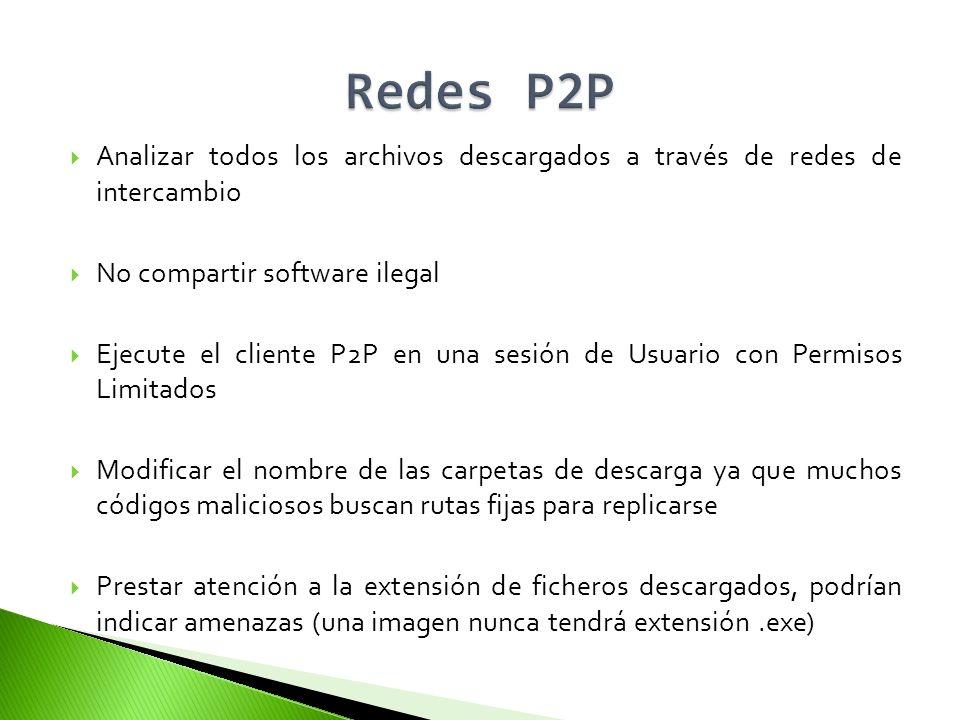 Analizar todos los archivos descargados a través de redes de intercambio No compartir software ilegal Ejecute el cliente P2P en una sesión de Usuario