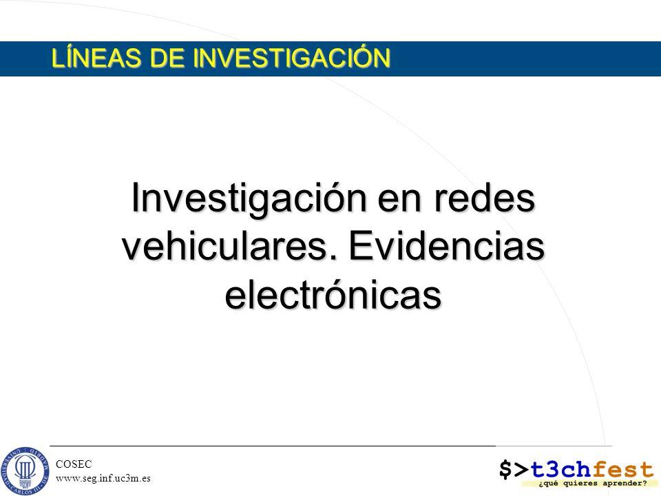 COSEC www.seg.inf.uc3m.es Investigación en redes vehiculares. Evidencias electrónicas LÍNEAS DE INVESTIGACIÓN