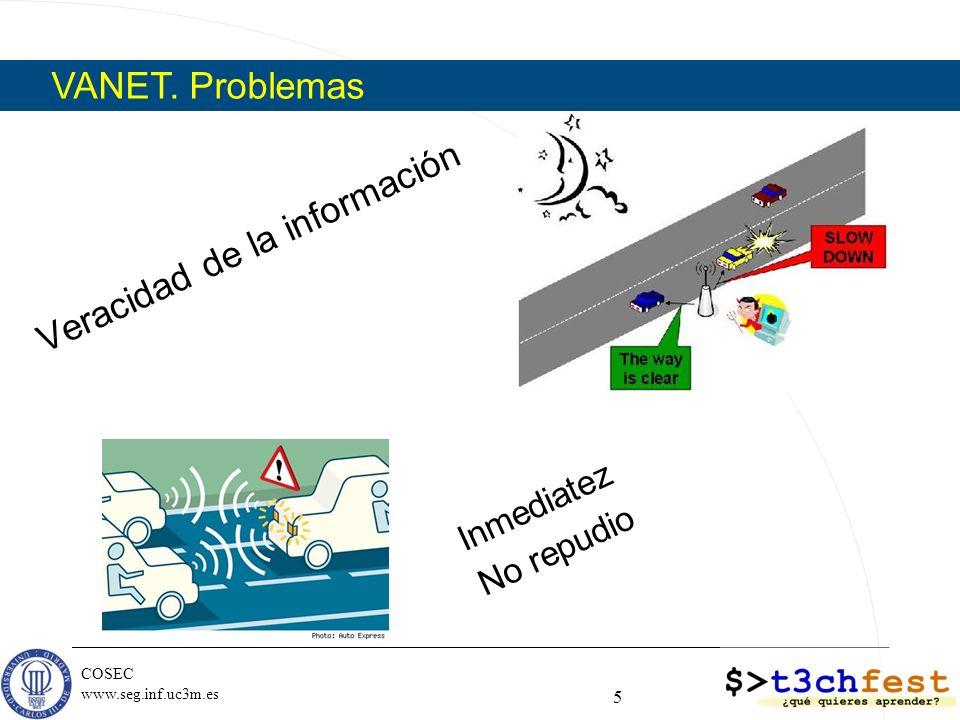 COSEC www.seg.inf.uc3m.es Información (segura) al conductor Creación de evidencias (comportamiento de un vehículo) Gestión de denuncias: detección electrónica, notificación inmediata, auto-defensa VANET.