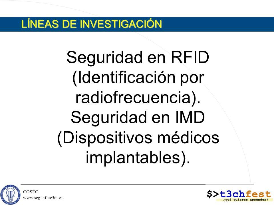 COSEC www.seg.inf.uc3m.es LÍNEAS DE INVESTIGACIÓN Seguridad en RFID (Identificación por radiofrecuencia). Seguridad en IMD (Dispositivos médicos impla
