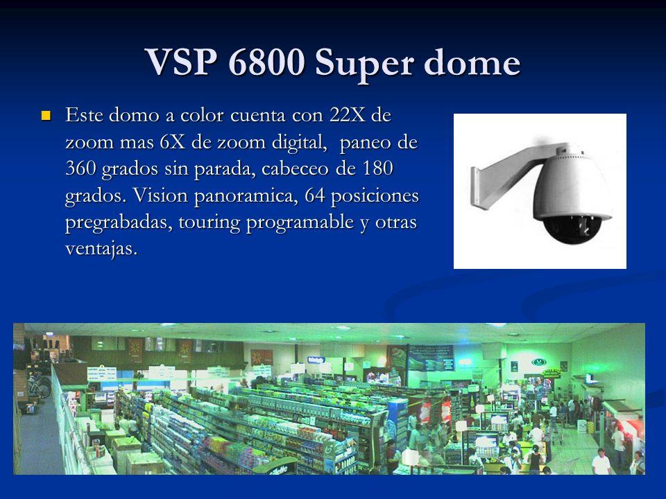 VSP 6800 Super dome Este domo a color cuenta con 22X de zoom mas 6X de zoom digital, paneo de 360 grados sin parada, cabeceo de 180 grados. Vision pan