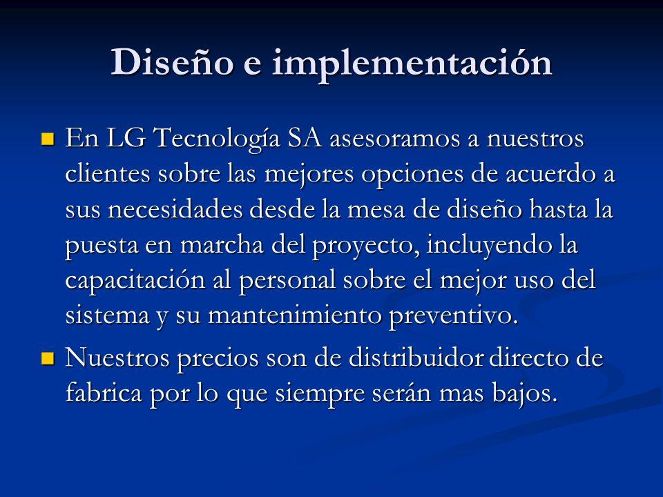 Diseño e implementación En LG Tecnología SA asesoramos a nuestros clientes sobre las mejores opciones de acuerdo a sus necesidades desde la mesa de di