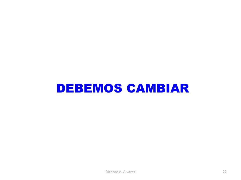 DEBEMOS CAMBIAR Ricardo A. Alvarez22