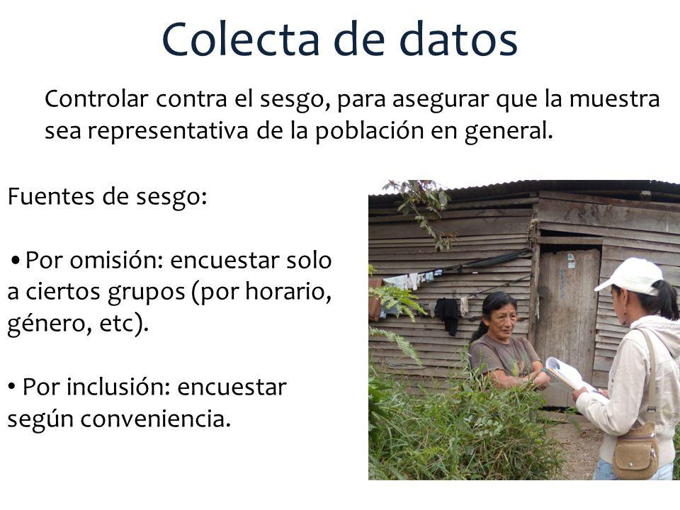 Colecta de datos Controlar contra el sesgo, para asegurar que la muestra sea representativa de la población en general. Fuentes de sesgo: Por omisión: