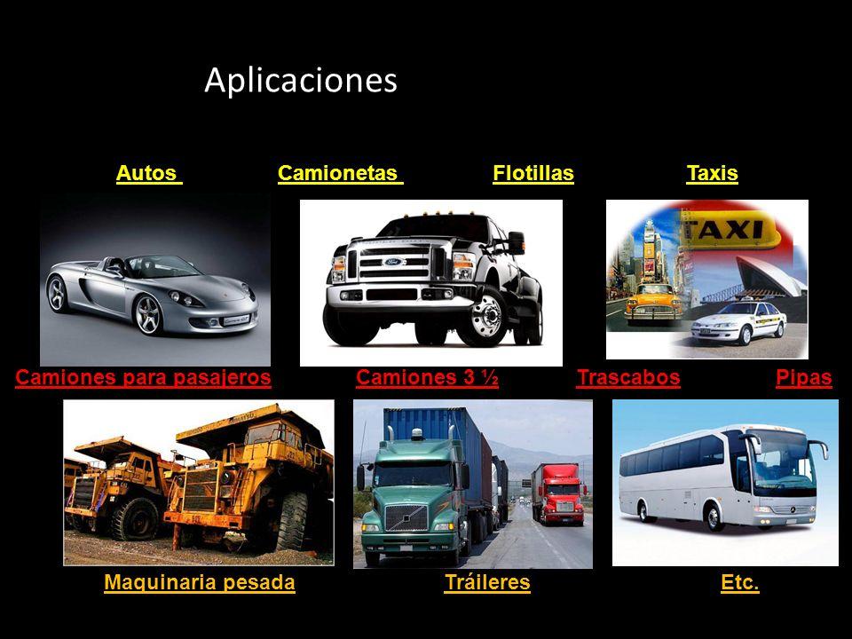 Aplicaciones Autos Camionetas Flotillas Taxis Camiones para pasajeros Camiones 3 ½ Trascabos Pipas Maquinaria pesada Tráileres Etc.