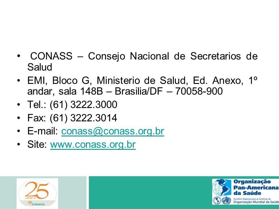 CONASS – Consejo Nacional de Secretarios de Salud EMI, Bloco G, Ministerio de Salud, Ed. Anexo, 1º andar, sala 148B – Brasilia/DF – 70058-900 Tel.: (6