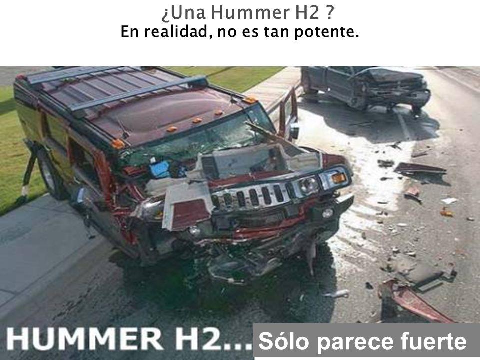 ¿Una Hummer H2 ? En realidad, no es tan potente. Sólo parece fuerte