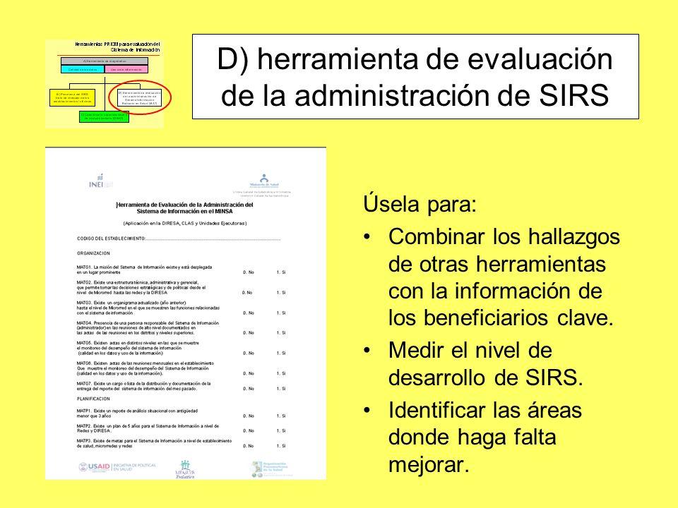 Úsela para: Combinar los hallazgos de otras herramientas con la información de los beneficiarios clave. Medir el nivel de desarrollo de SIRS. Identifi