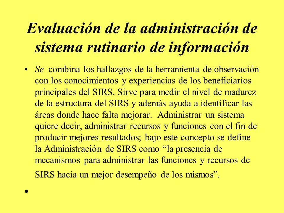 Evaluación de la administración de sistema rutinario de información Se combina los hallazgos de la herramienta de observación con los conocimientos y experiencias de los beneficiarios principales del SIRS.