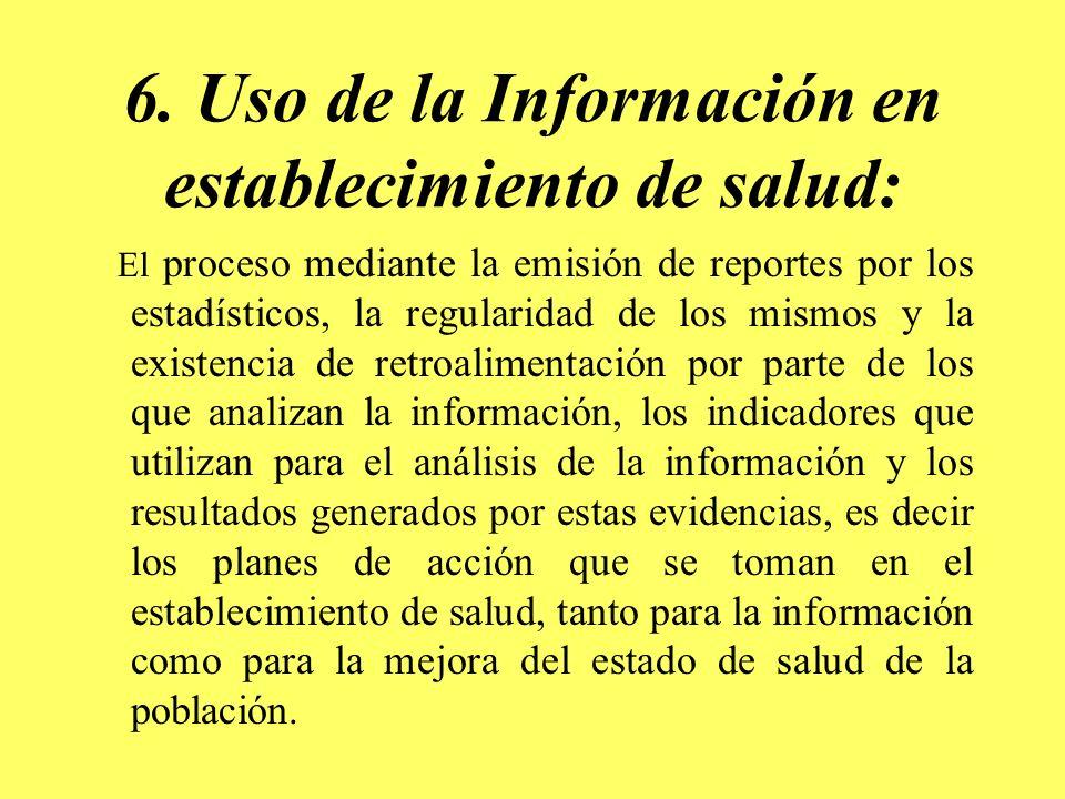 6. Uso de la Información en establecimiento de salud: El proceso mediante la emisión de reportes por los estadísticos, la regularidad de los mismos y