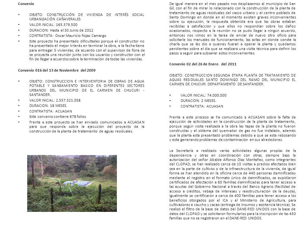Convenio OBJETO: CONSTRUCCIÓN DE VIVIENDA DE INTERÉS SOCIAL URBANIZACIÓN CAÑAVERALES VALOR INICIAL: 165.379.500 DURACION: Hasta el 30 Junio de 2012 CO