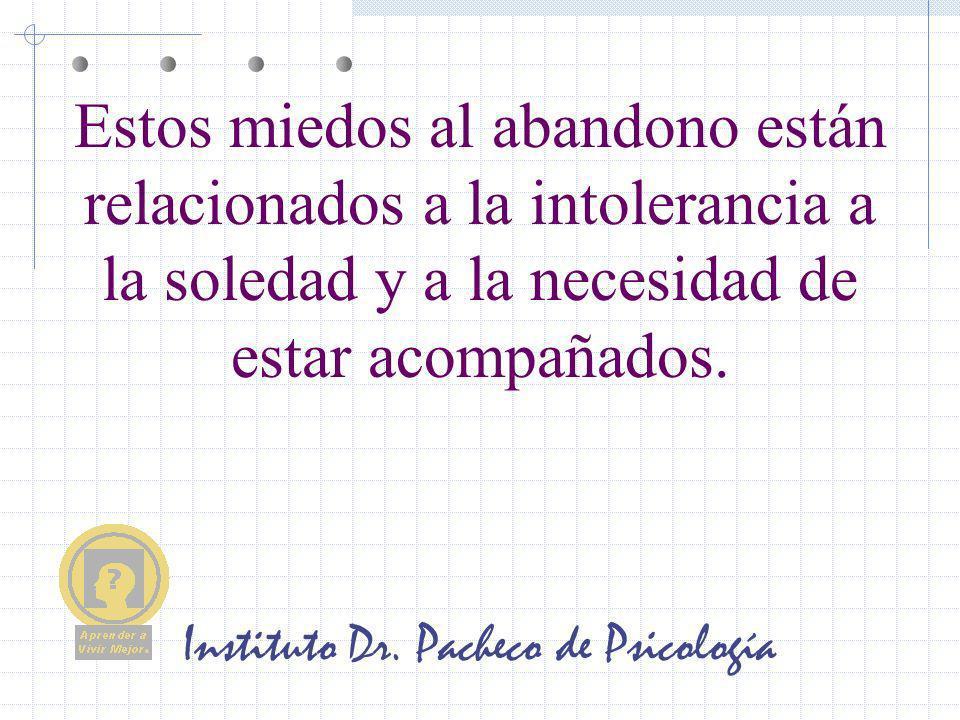 Instituto Dr. Pacheco de Psicología Estos miedos al abandono están relacionados a la intolerancia a la soledad y a la necesidad de estar acompañados.