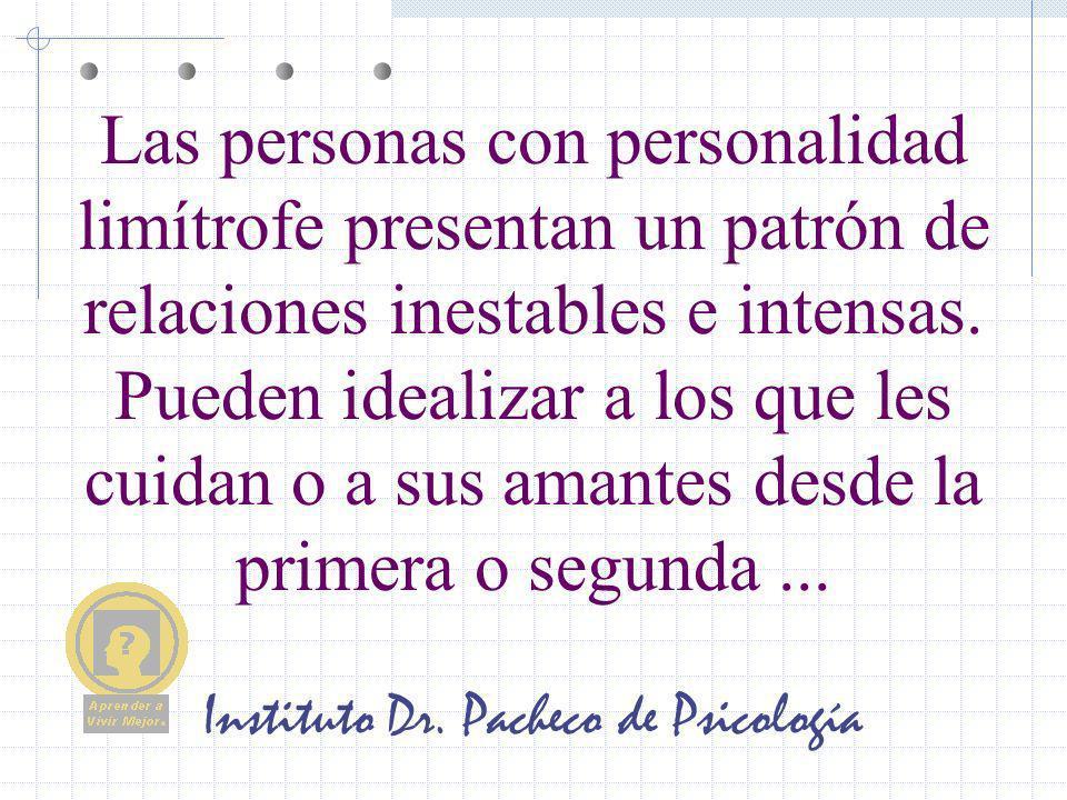 Instituto Dr. Pacheco de Psicología Las personas con personalidad limítrofe presentan un patrón de relaciones inestables e intensas. Pueden idealizar
