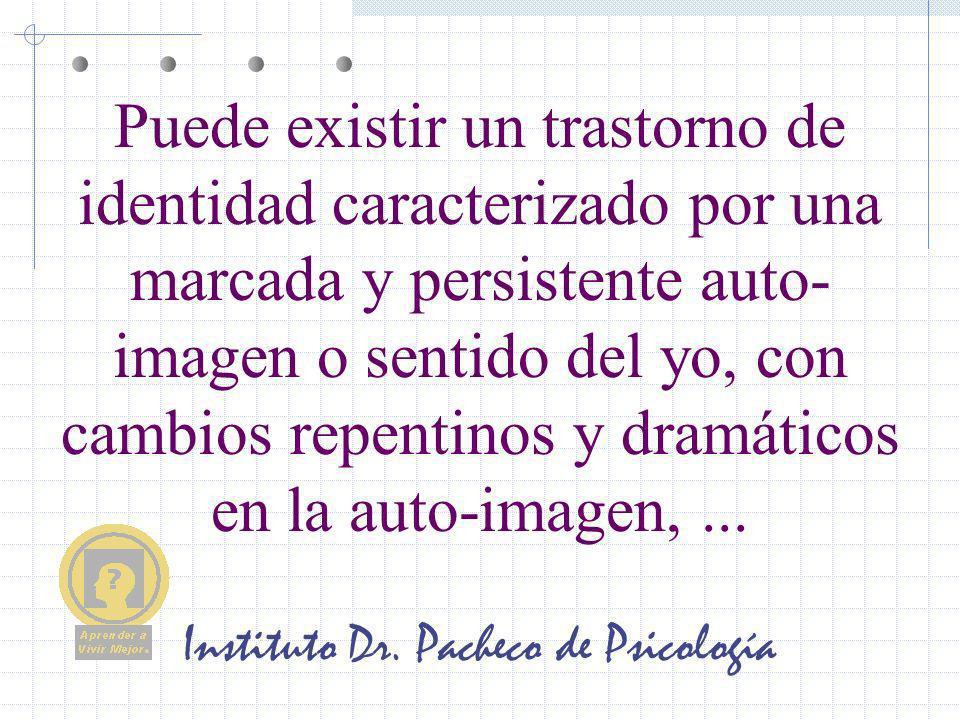 Instituto Dr. Pacheco de Psicología Puede existir un trastorno de identidad caracterizado por una marcada y persistente auto- imagen o sentido del yo,