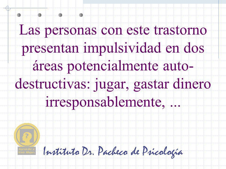 Instituto Dr. Pacheco de Psicología Las personas con este trastorno presentan impulsividad en dos áreas potencialmente auto- destructivas: jugar, gast