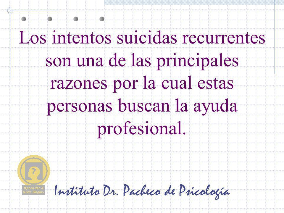 Instituto Dr. Pacheco de Psicología Los intentos suicidas recurrentes son una de las principales razones por la cual estas personas buscan la ayuda pr