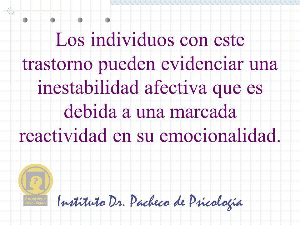 Instituto Dr. Pacheco de Psicología Los individuos con este trastorno pueden evidenciar una inestabilidad afectiva que es debida a una marcada reactiv