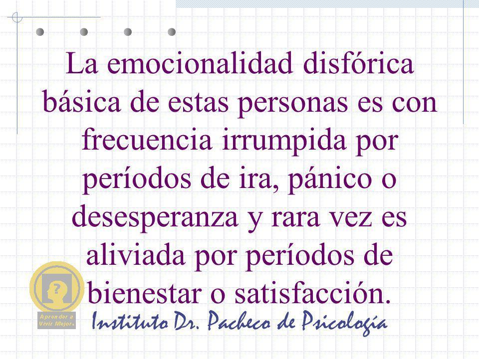 Instituto Dr. Pacheco de Psicología La emocionalidad disfórica básica de estas personas es con frecuencia irrumpida por períodos de ira, pánico o dese
