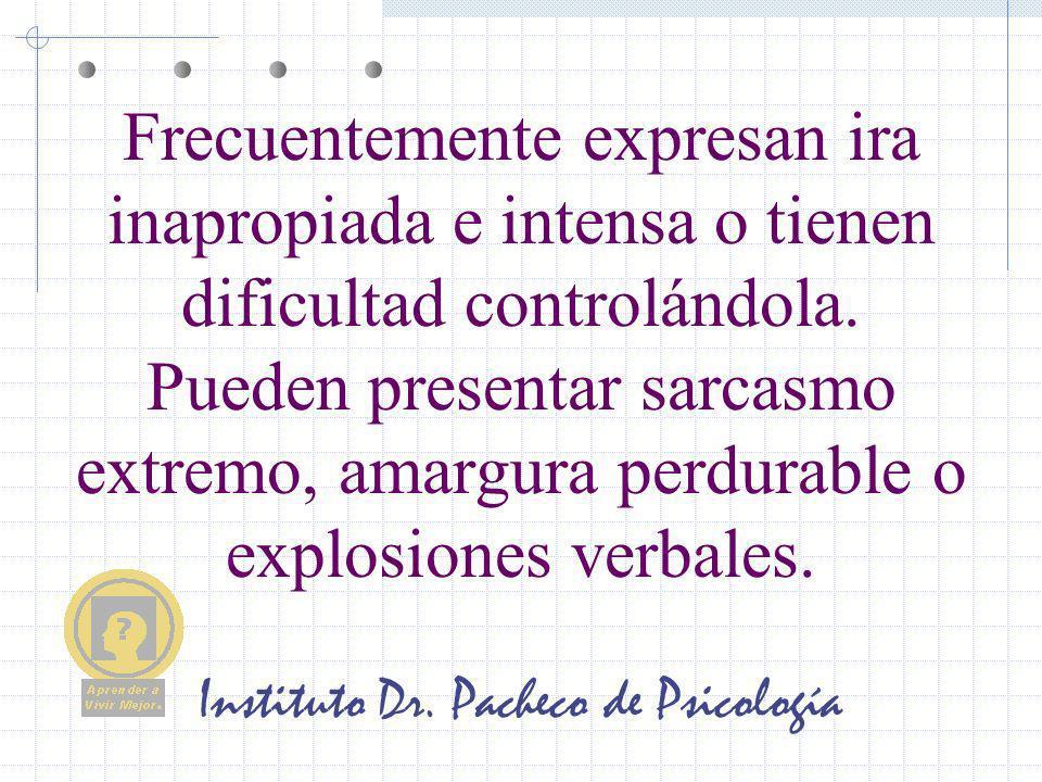 Instituto Dr. Pacheco de Psicología Frecuentemente expresan ira inapropiada e intensa o tienen dificultad controlándola. Pueden presentar sarcasmo ext