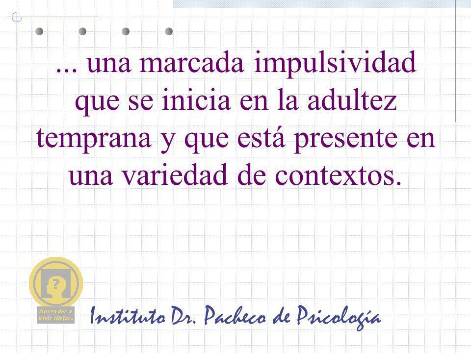 Instituto Dr. Pacheco de Psicología... una marcada impulsividad que se inicia en la adultez temprana y que está presente en una variedad de contextos.
