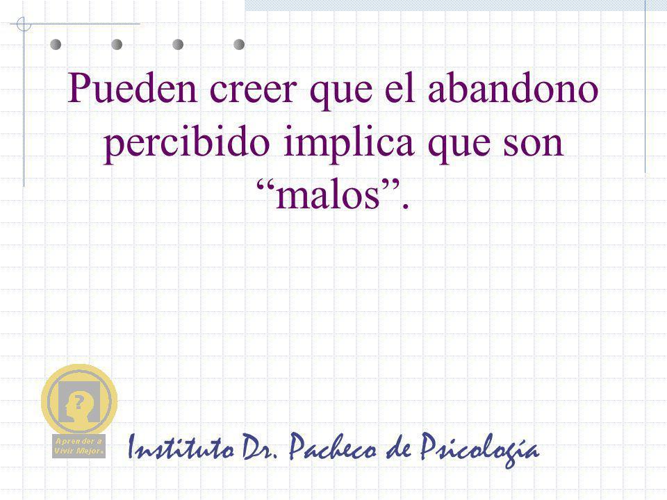 Instituto Dr. Pacheco de Psicología Pueden creer que el abandono percibido implica que son malos.