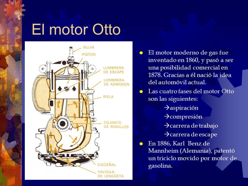 El motor Otto El motor moderno de gas fue inventado en 1860, y pasó a ser una posibilidad comercial en 1878. Gracias a él nació la idea del automóvil