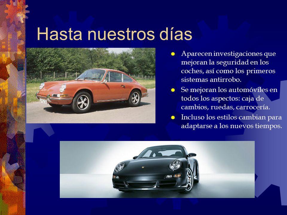 Hasta nuestros días Aparecen investigaciones que mejoran la seguridad en los coches, así como los primeros sistemas antirrobo. Se mejoran los automóvi