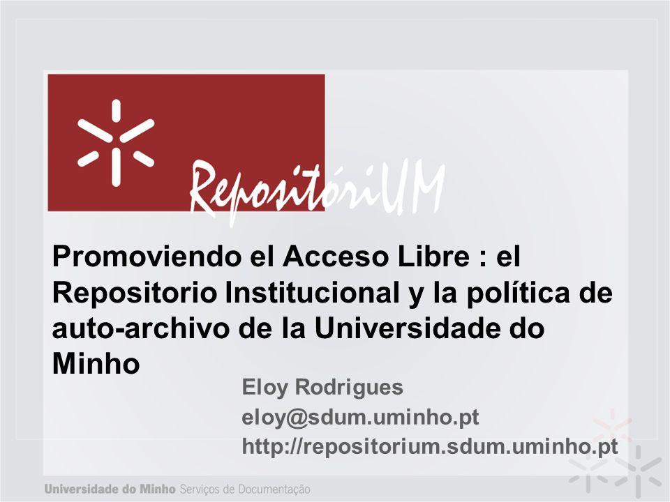 Promoviendo el Acceso Libre : el Repositorio Institucional y la política de auto-archivo de la Universidade do Minho Eloy Rodrigues eloy@sdum.uminho.pt http://repositorium.sdum.uminho.pt