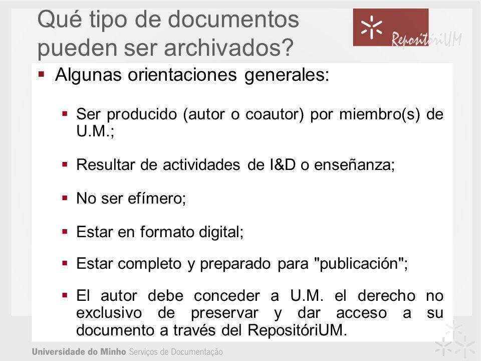 Algunas orientaciones generales: Ser producido (autor o coautor) por miembro(s) de U.M.; Resultar de actividades de I&D o enseñanza; No ser efímero; Estar en formato digital; Estar completo y preparado para publicación ; El autor debe conceder a U.M.
