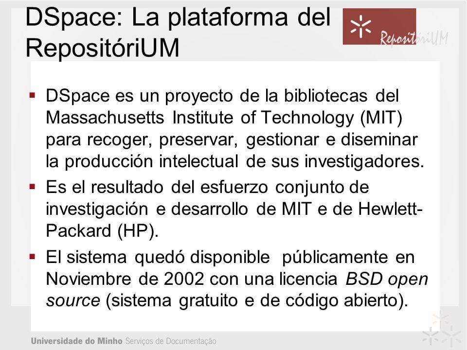 DSpace: La plataforma del RepositóriUM DSpace es un proyecto de la bibliotecas del Massachusetts Institute of Technology (MIT) para recoger, preservar, gestionar e diseminar la producción intelectual de sus investigadores.