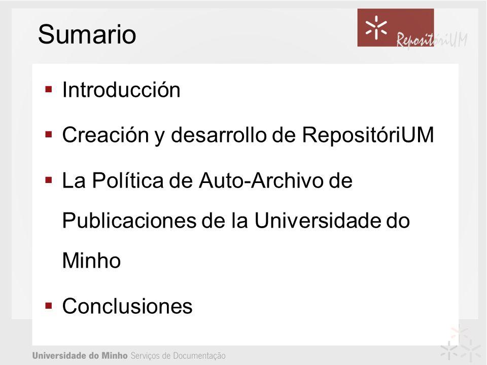 Sumario Introducción Creación y desarrollo de RepositóriUM La Política de Auto-Archivo de Publicaciones de la Universidade do Minho Conclusiones