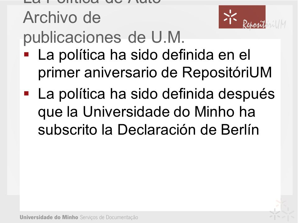 La política ha sido definida en el primer aniversario de RepositóriUM La política ha sido definida después que la Universidade do Minho ha subscrito la Declaración de Berlín