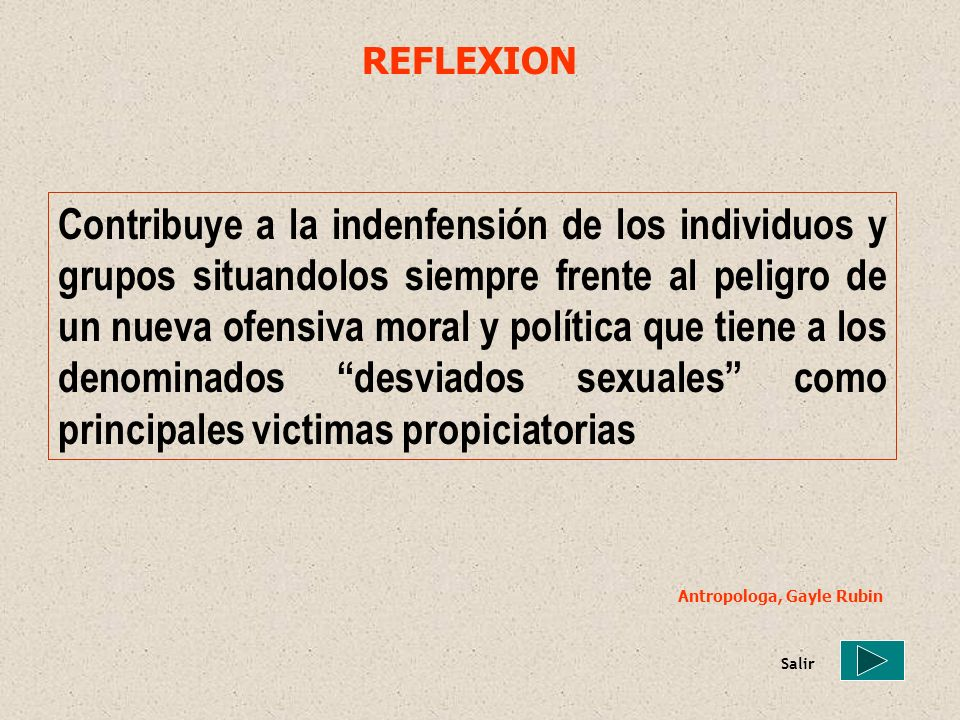 REFLEXION Contribuye a la indenfensión de los individuos y grupos situandolos siempre frente al peligro de un nueva ofensiva moral y política que tien