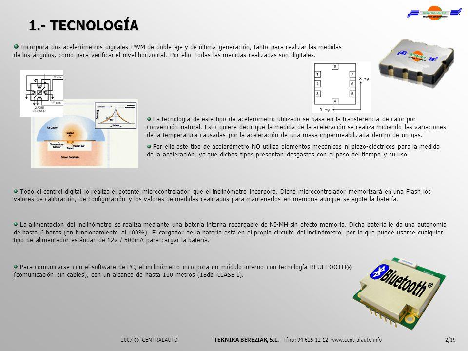1.- TECNOLOGÍA Incorpora dos acelerómetros digitales PWM de doble eje y de última generación, tanto para realizar las medidas de los ángulos, como par