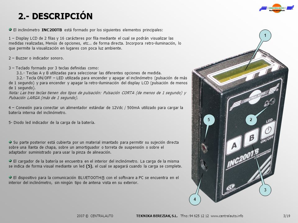3/19 1 2 3 4 5 2.- DESCRIPCIÓN El inclinómetro INC200TB está formado por los siguientes elementos principales: 1 – Display LCD de 2 filas y 16 carácte