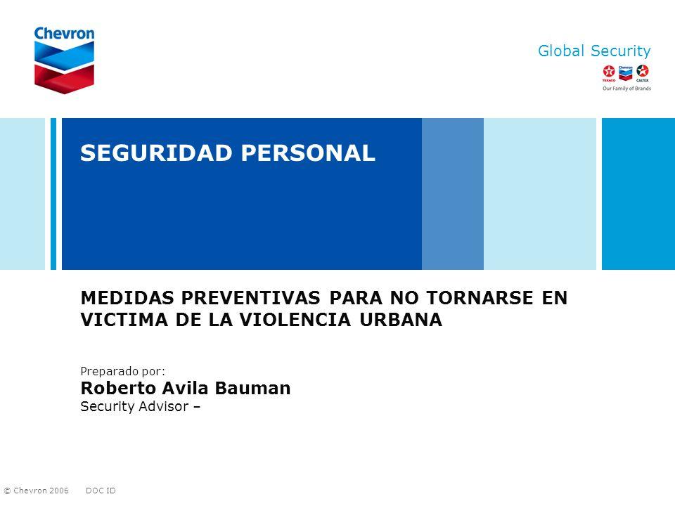 DOC ID © Chevron 2006 Global Security 2 INTRODUCCION El propósito de esta presentación es para crear conciencia de la prevencion en seguridad personal.