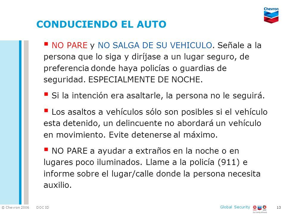 DOC ID © Chevron 2006 Global Security 13 CONDUCIENDO EL AUTO NO PARE y NO SALGA DE SU VEHICULO.