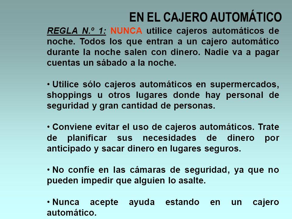 EN EL CAJERO AUTOMÁTICO REGLA N.º 1: NUNCA utilice cajeros automáticos de noche. Todos los que entran a un cajero automático durante la noche salen co