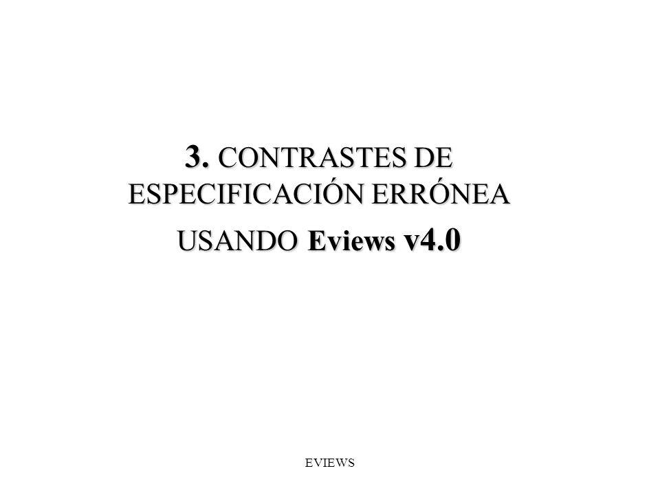 3. CONTRASTES DE ESPECIFICACIÓN ERRÓNEA USANDO Eviews v4.0 EVIEWS