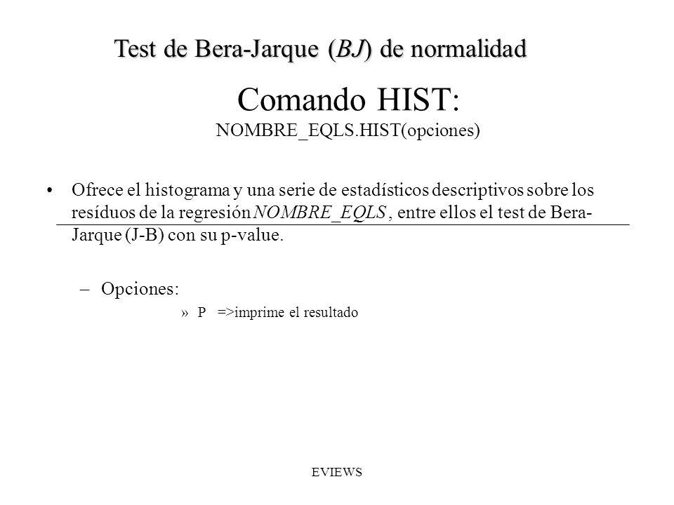 Comando HIST: NOMBRE_EQLS.HIST(opciones) Ofrece el histograma y una serie de estadísticos descriptivos sobre los resíduos de la regresión NOMBRE_EQLS,