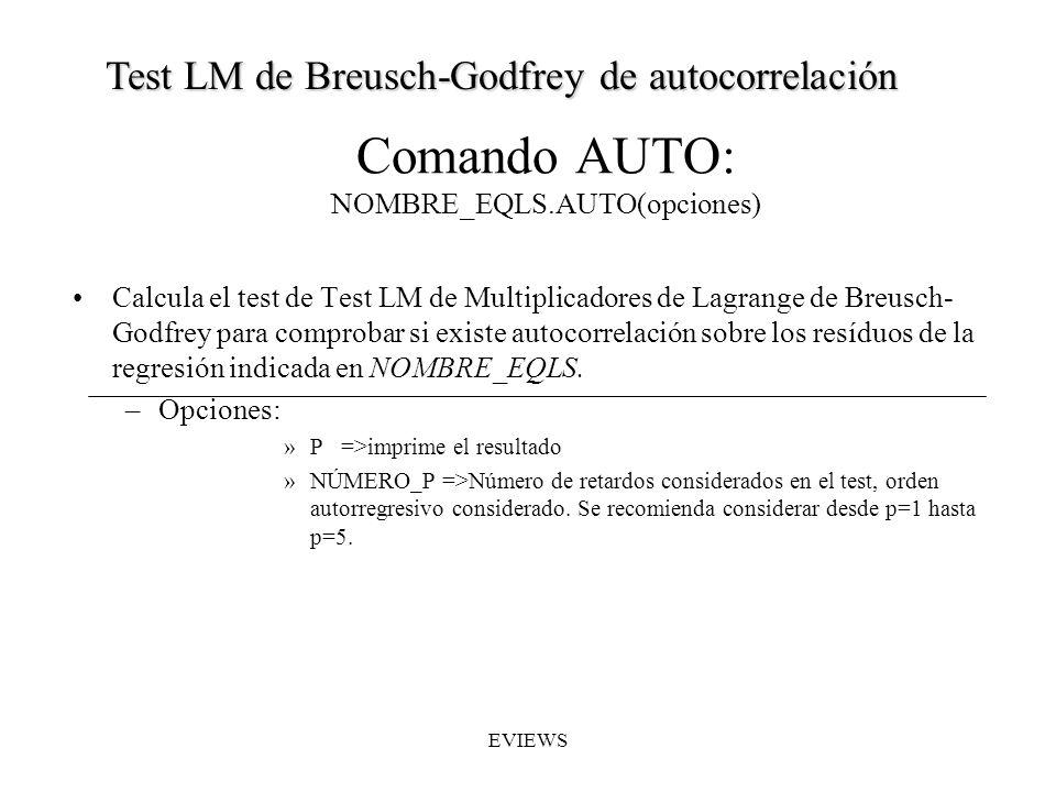 Comando AUTO: NOMBRE_EQLS.AUTO(opciones) Calcula el test de Test LM de Multiplicadores de Lagrange de Breusch- Godfrey para comprobar si existe autoco