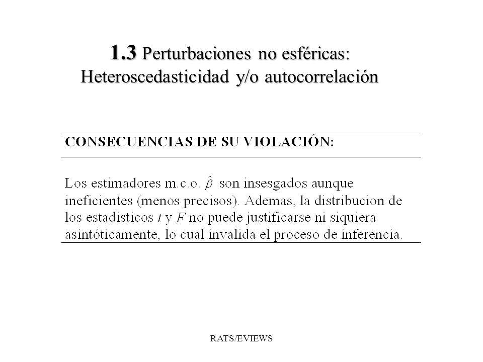 1.3 Perturbaciones no esféricas: Heteroscedasticidad y/o autocorrelación RATS/EVIEWS