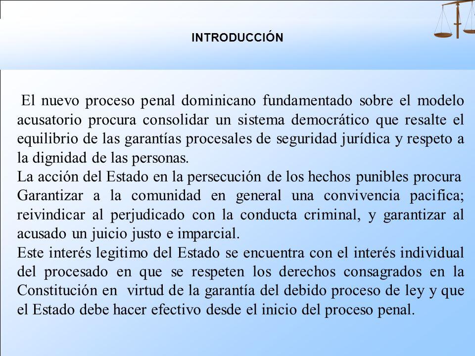 El nuevo proceso penal dominicano fundamentado sobre el modelo acusatorio procura consolidar un sistema democrático que resalte el equilibrio de las garantías procesales de seguridad jurídica y respeto a la dignidad de las personas.