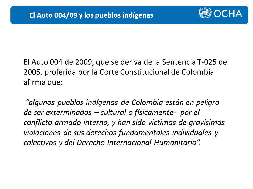 El Auto 004/09 y los pueblos indígenas El Auto 004 de 2009, que se deriva de la Sentencia T-025 de 2005, proferida por la Corte Constitucional de Colo