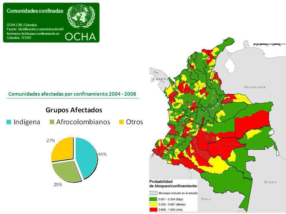 Comunidades afectadas por confinamiento 2004 - 2008 Comunidades confinadas OCHA | UN | Colombia Fuente: Identificación y caracterización del fenómeno