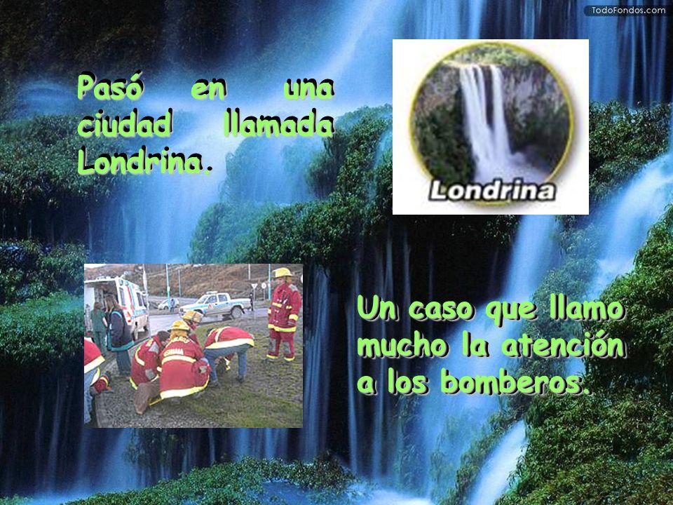 Pasóen una ciudad llamada Londrina. Pasó en una ciudad llamada Londrina. Un caso que llamo mucho la atención a los bomberos. Pasóen una ciudad llamada