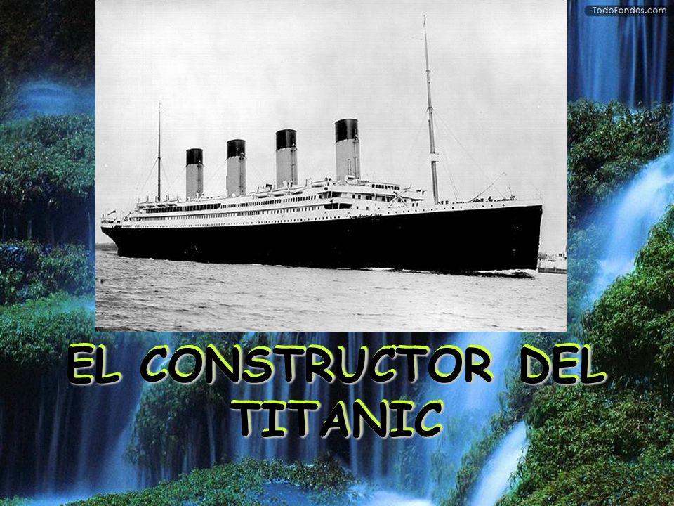 EL CONSTRUCTOR DEL TITANIC