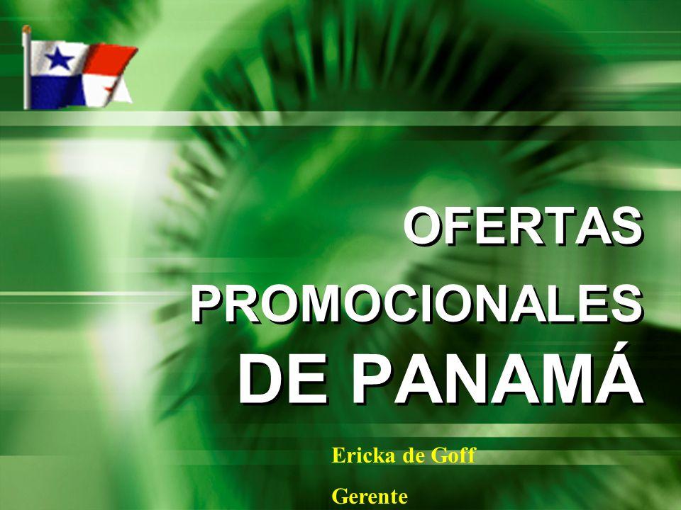 OFERTAS PROMOCIONALES DE PANAMÁ Ericka de Goff Gerente